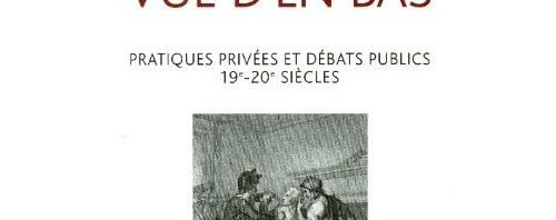 La politique vue d'en bas : Pratiques privées et débats publics - 19e-20e siècles